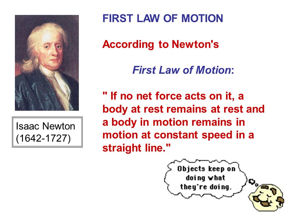 FIRST LAW OF MOTION According to Newton s First Law of Motion: