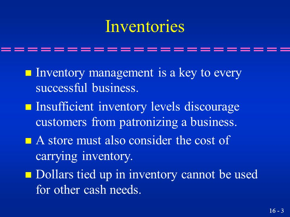 Inventories Inventory management is a key to every successful business.