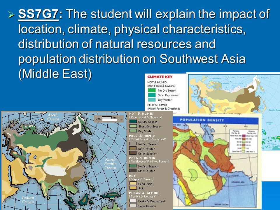SS7G7: The student will explain the impact of location, climate, physical characteristics, distribution of natural resources and population distribution on Southwest Asia (Middle East)