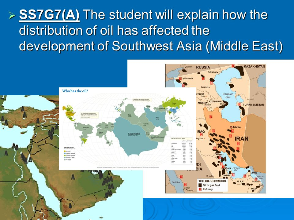 SS7G7(A) The student will explain how the distribution of oil has affected the development of Southwest Asia (Middle East)