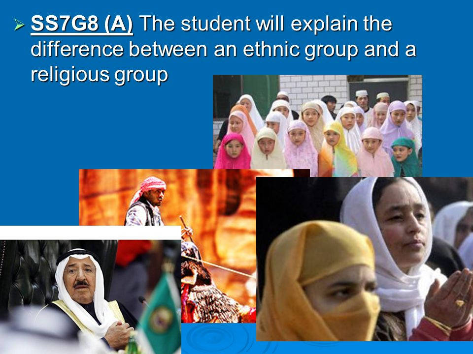 SS7G8 (A) The student will explain the difference between an ethnic group and a religious group