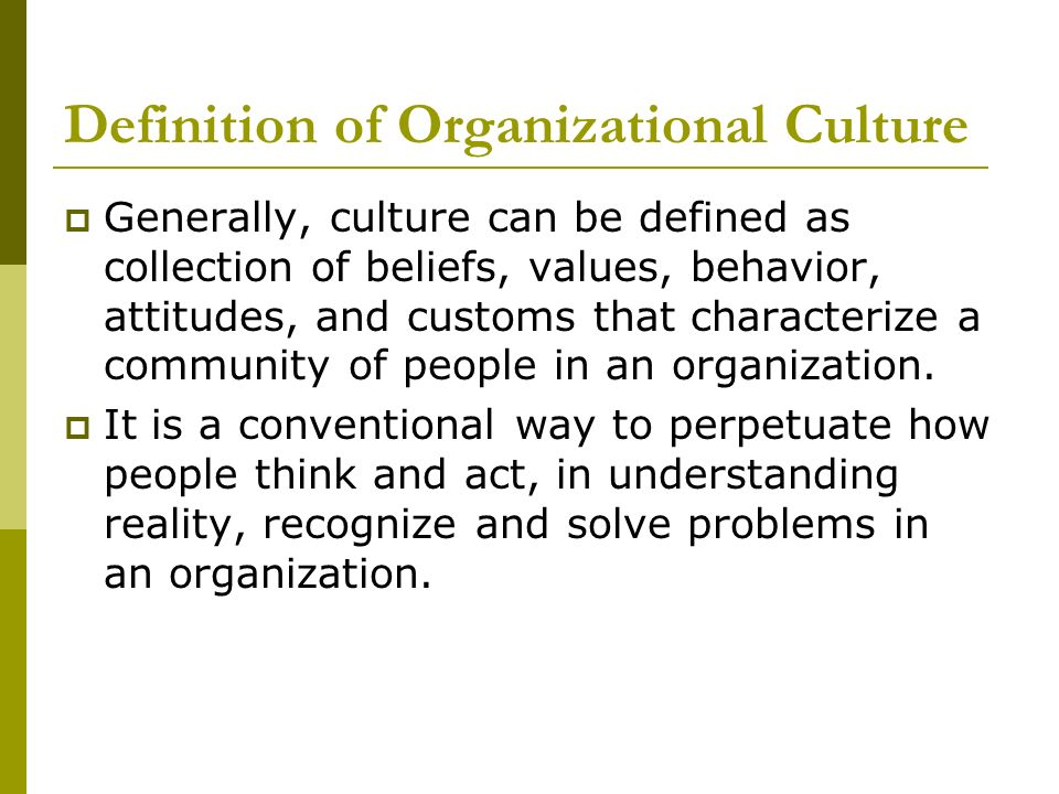 the definition of organizational culture essay Definition of culture: broadly, social heritage of a group (organized community or society)  corporate culture organizational culture culture.