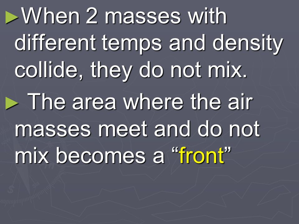 When 2 masses with different temps and density collide, they do not mix.