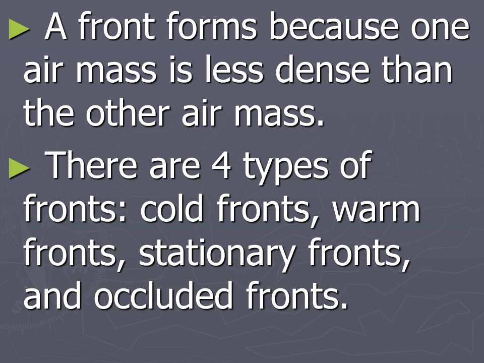 A front forms because one air mass is less dense than the other air mass.