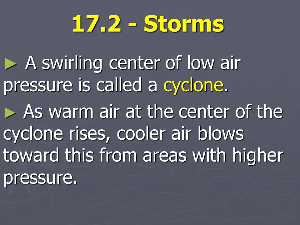 Storms A swirling center of low air pressure is called a cyclone.