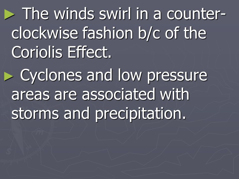 The winds swirl in a counter-clockwise fashion b/c of the Coriolis Effect.