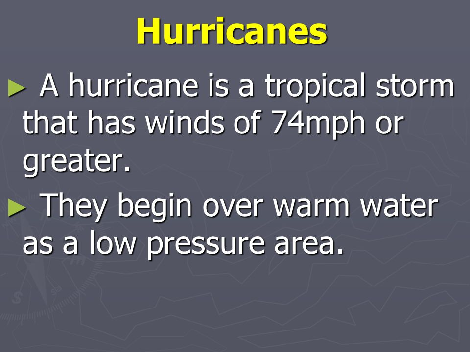 Hurricanes A hurricane is a tropical storm that has winds of 74mph or greater.