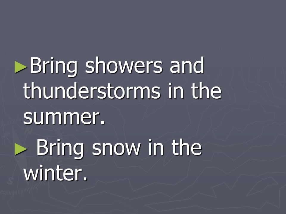 Bring showers and thunderstorms in the summer.