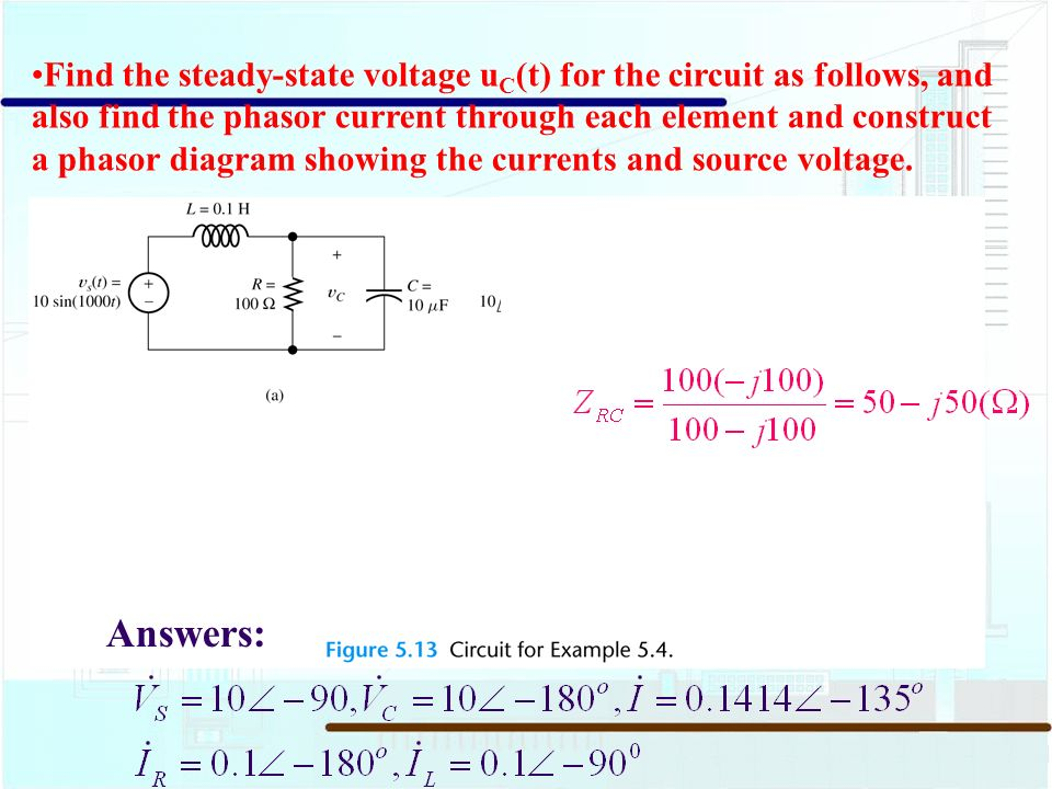 54 circuit analysis using phasors and complex impedances ppt 4 find the steady state voltage uct for the circuit as follows and also find the phasor current through each element and construct a phasor diagram ccuart Image collections