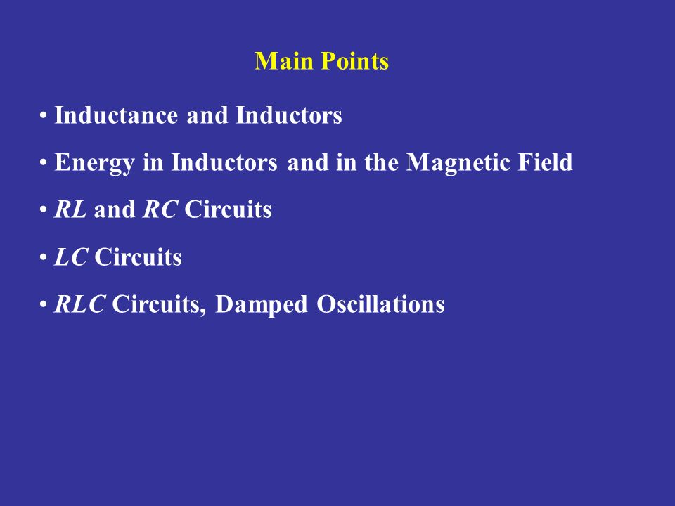 Main Points Inductance and Inductors. Energy in Inductors and in the Magnetic Field. RL and RC Circuits.