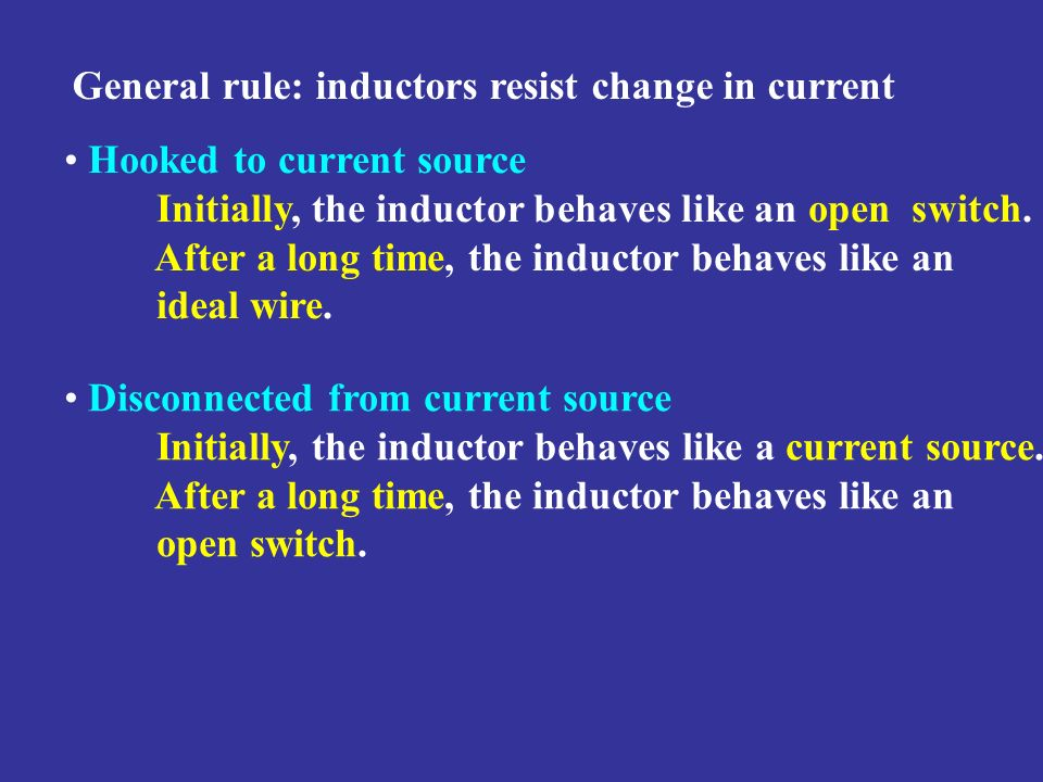 General rule: inductors resist change in current