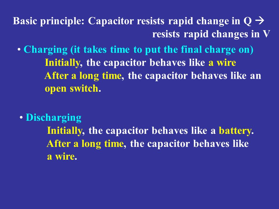 Basic principle: Capacitor resists rapid change in Q 