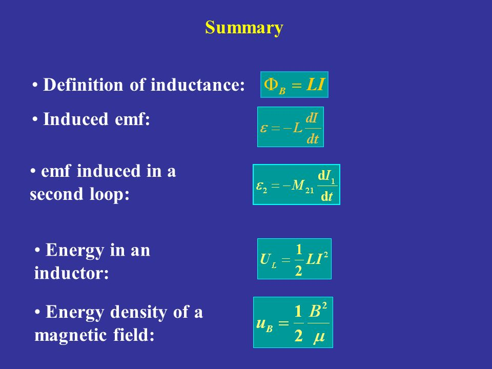 Summary Definition of inductance: Induced emf: emf induced in a second loop: Energy in an inductor: