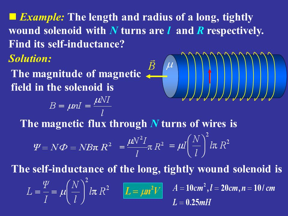 Example: The length and radius of a long, tightly wound solenoid with N turns are l and R respectively. Find its self-inductance