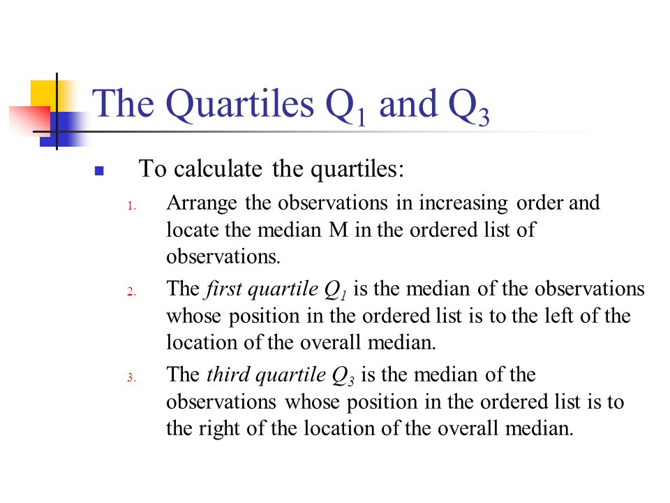 The Quartiles Q1 and Q3 To calculate the quartiles: