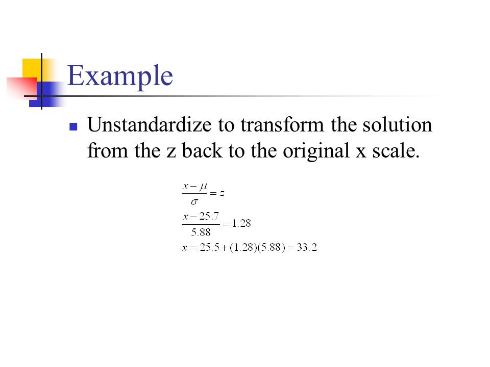 Example Unstandardize to transform the solution from the z back to the original x scale.