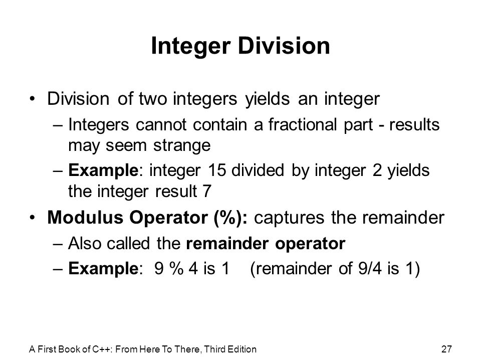Integer Division Division of two integers yields an integer