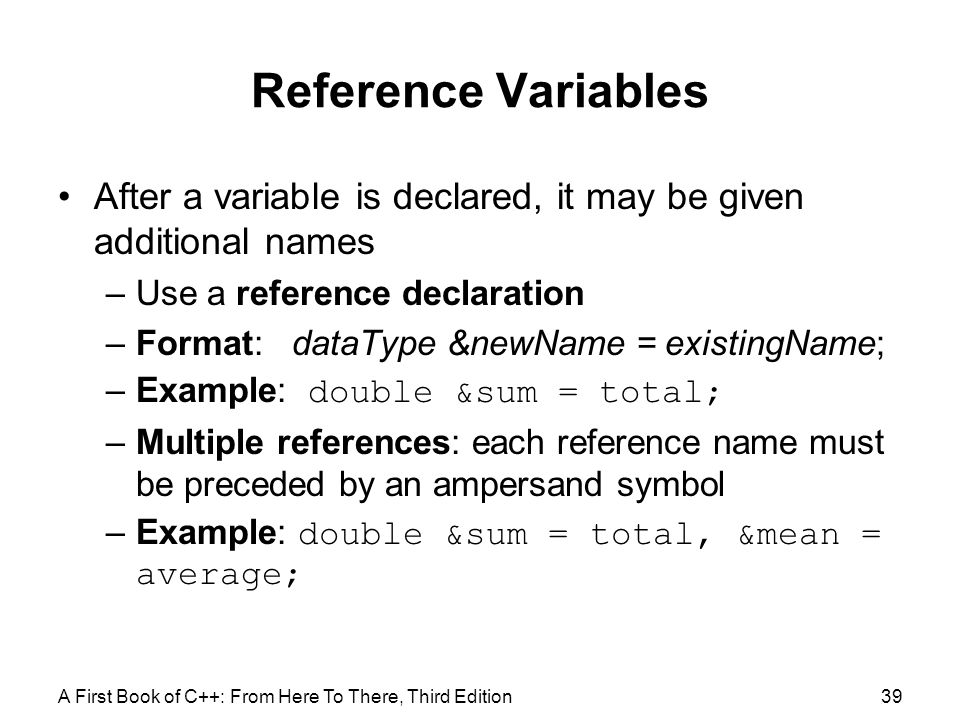 Reference Variables After a variable is declared, it may be given additional names. Use a reference declaration.