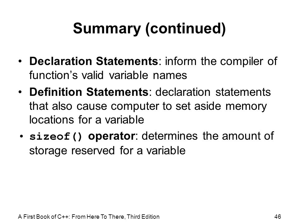 Summary (continued) Declaration Statements: inform the compiler of function's valid variable names.