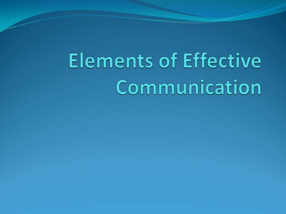 elements of effective communication Learn more about communication as we discuss elements of communication cycle and start getting better results today and for the project manager to develop an effective communication plan attentiveness to the elements of the communication cycle will help identify when barriers to.