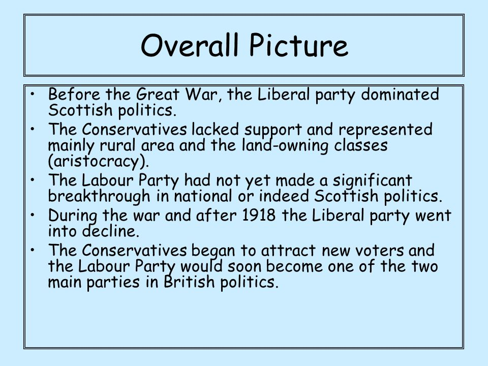 Overall Picture Before the Great War, the Liberal party dominated Scottish politics.