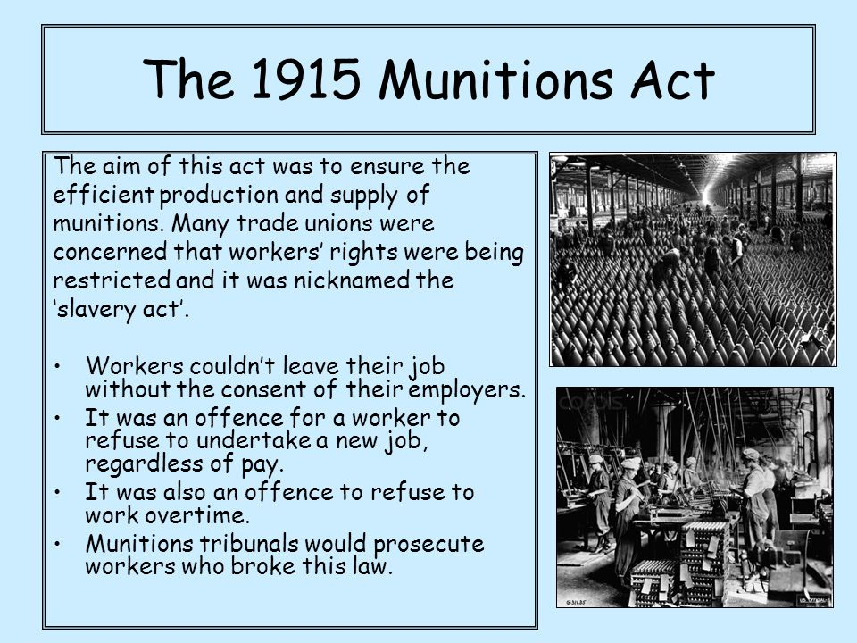 The 1915 Munitions Act The aim of this act was to ensure the