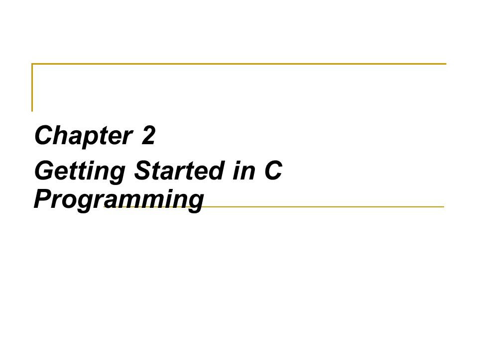 Chapter 2 Getting Started in C Programming