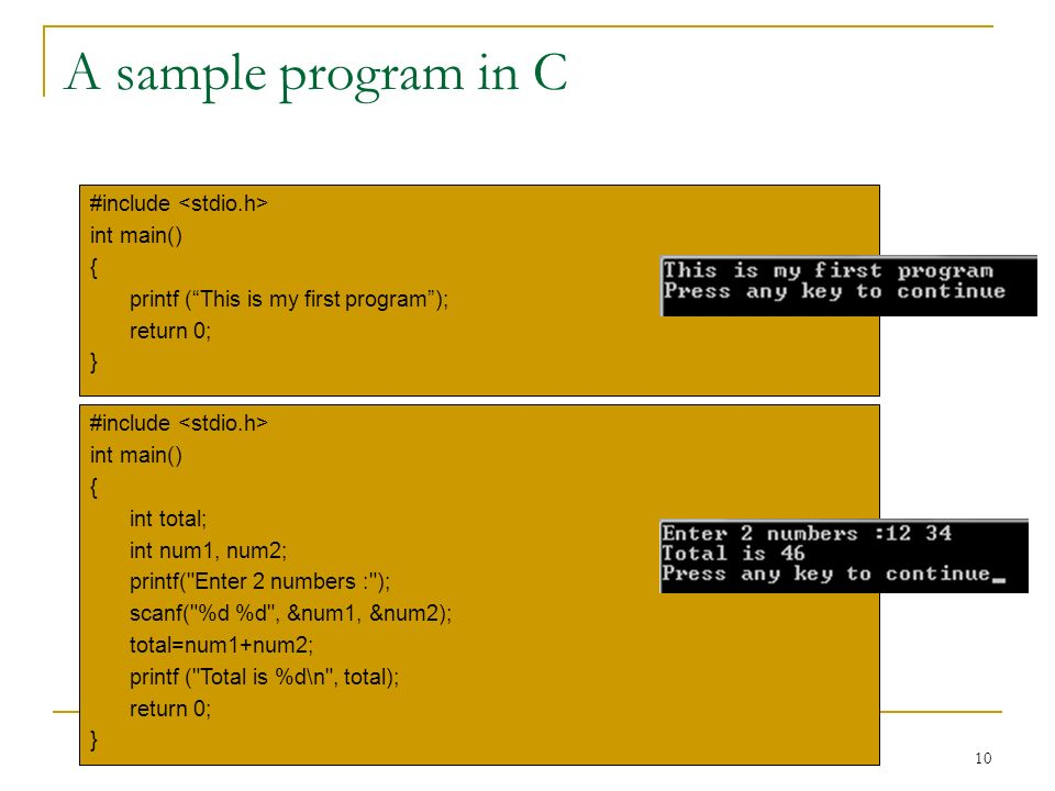 A sample program in C #include <stdio.h> int main() {