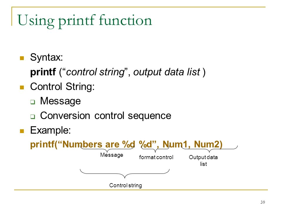 Using printf function Syntax: