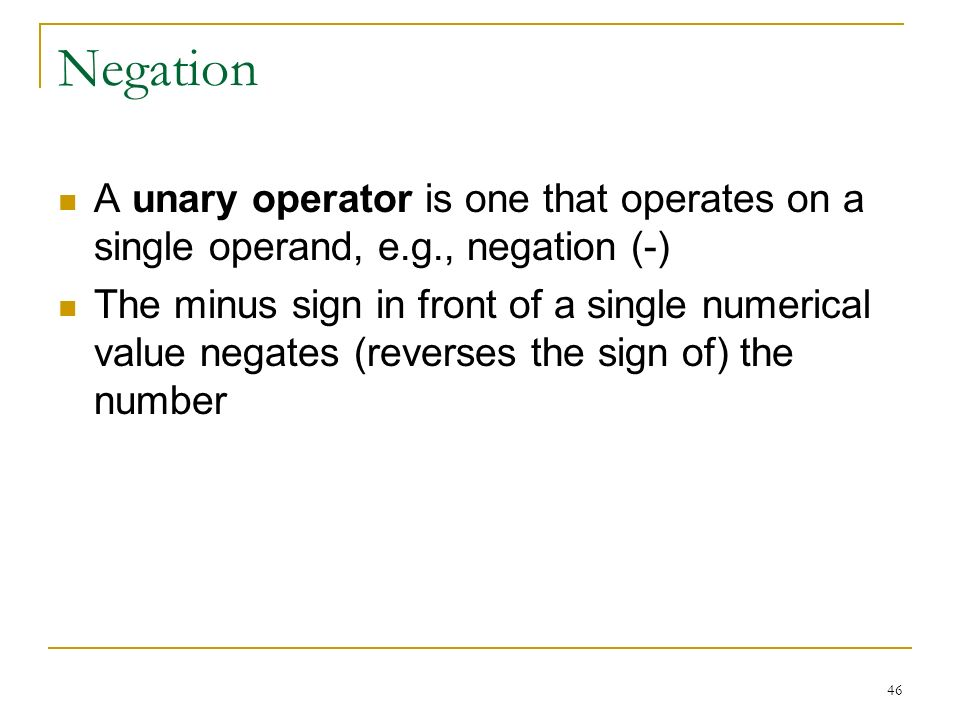 Negation A unary operator is one that operates on a single operand, e.g., negation (-)