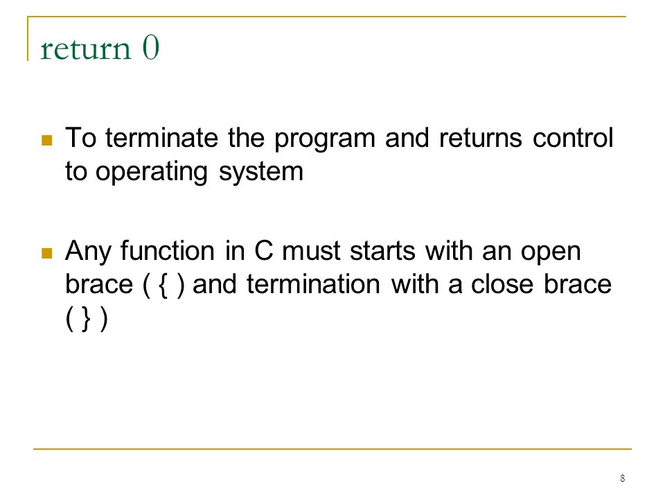 return 0 To terminate the program and returns control to operating system.