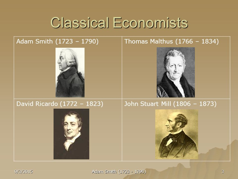 economists smith ricardo mill Abstract this paper compares and contrasts the economic worldviews of classical economists david ricardo, karl marx and john stuart mill included in the discussion are the macroeconomic theories and methodologies as asserted by each economist.
