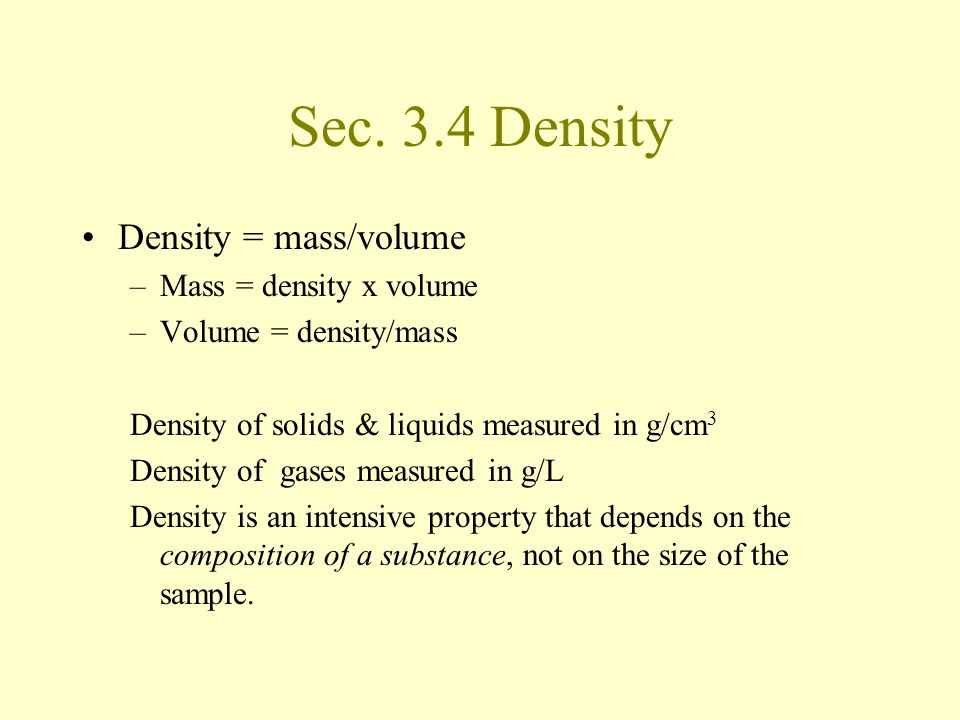 Sec. 3.4 Density Density = mass/volume Mass = density x volume
