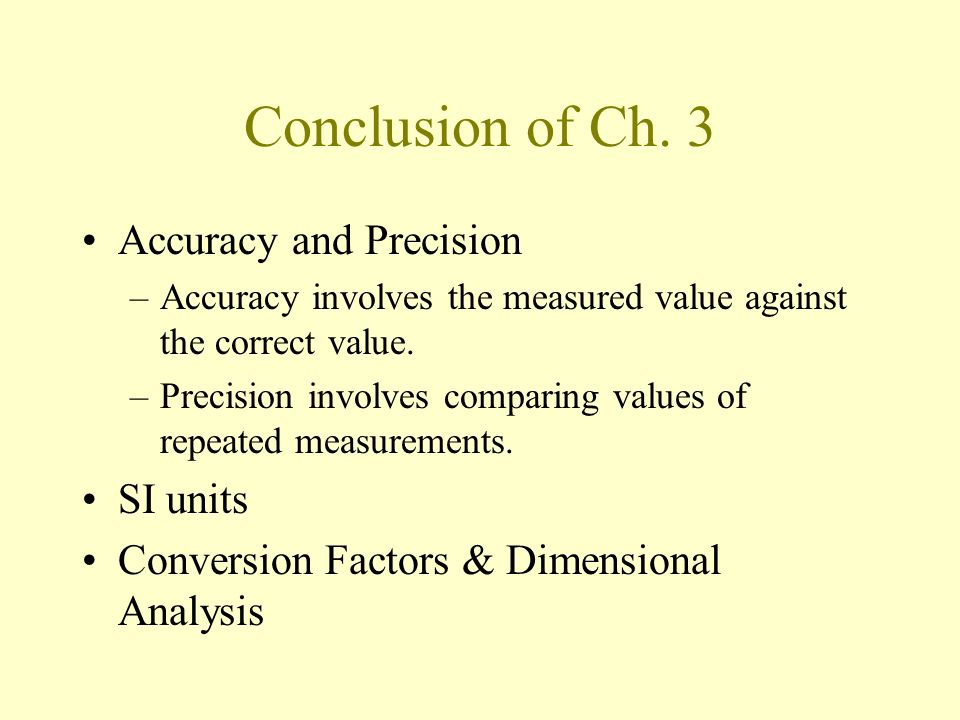 Conclusion of Ch. 3 Accuracy and Precision SI units