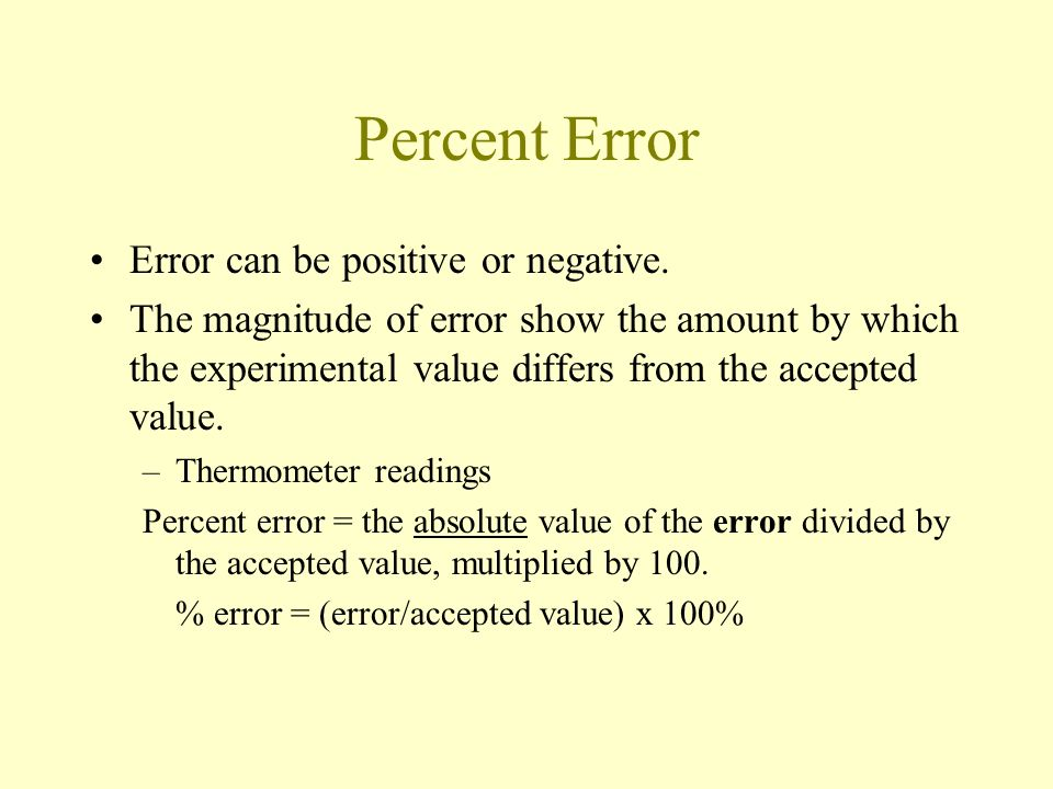 Percent Error Error can be positive or negative.