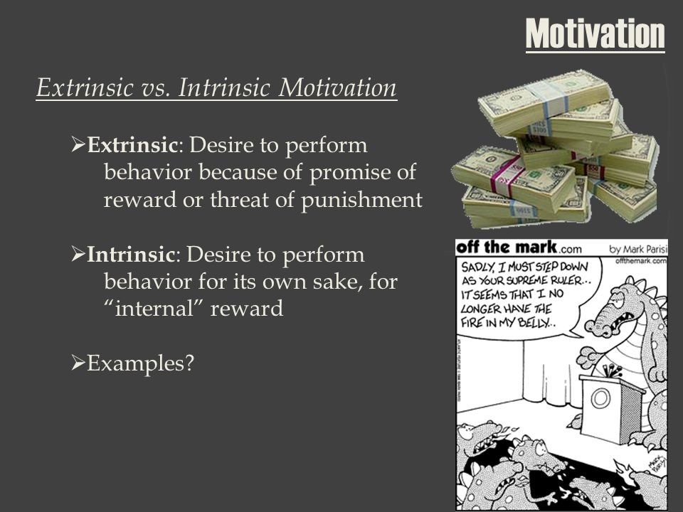 does intrinsic or extrinsic motivation work Despite, at times, feeling distracted, or lacking motivation, all people can find both extrinsic and intrinsic motivation to get things done people go to work to keep earning their paycheck, athletes work hard in the offseason for the in-season rewards, and to win a championship.