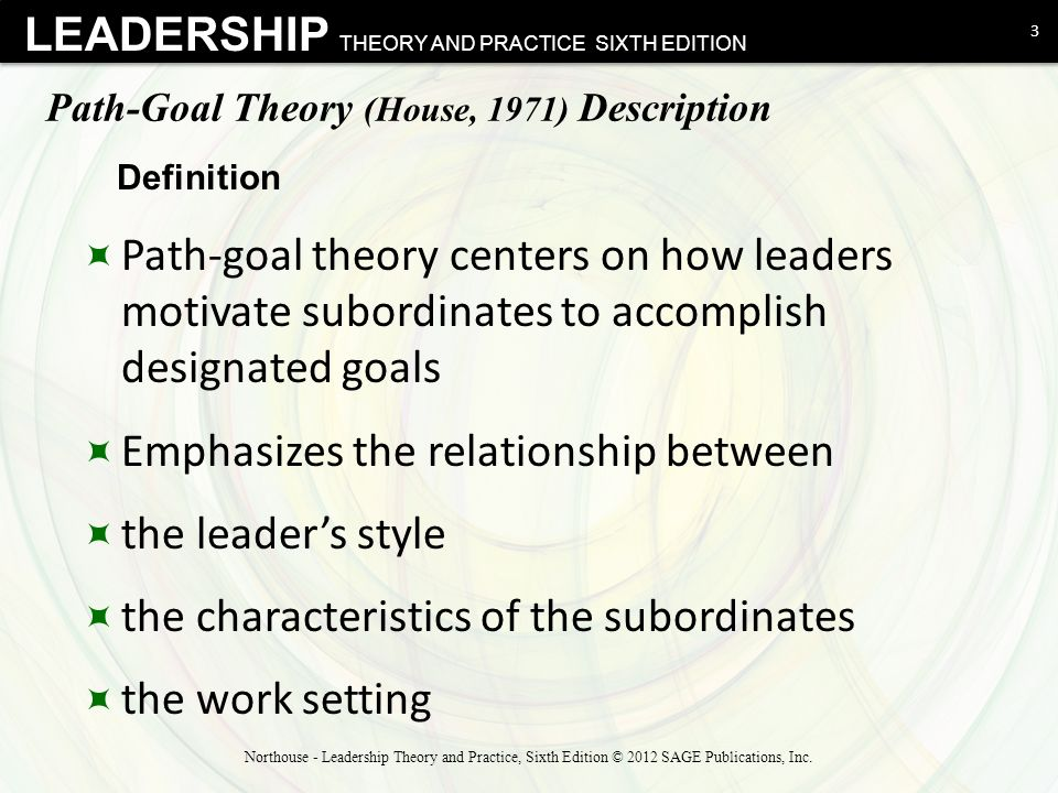use of the path goal theory The path-goal theory of leadership is a situational theory of leadership and is closely aligned with expectancy theory the theory holds that the major function of the leader is to enhance subordinates' instrumentalities, for example, perceived degree of relationship between behavior and outcome expectancies, such as perceived relationship.