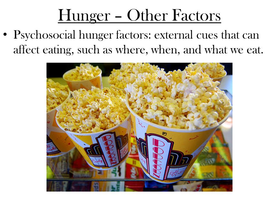 Hunger – Other Factors Psychosocial hunger factors: external cues that can affect eating, such as where, when, and what we eat.