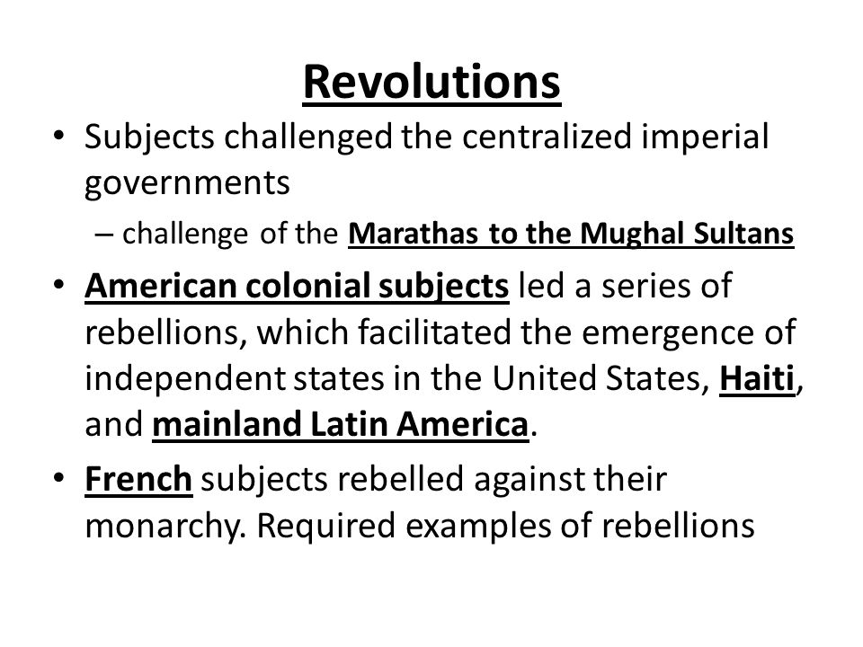 Revolutions Subjects challenged the centralized imperial governments