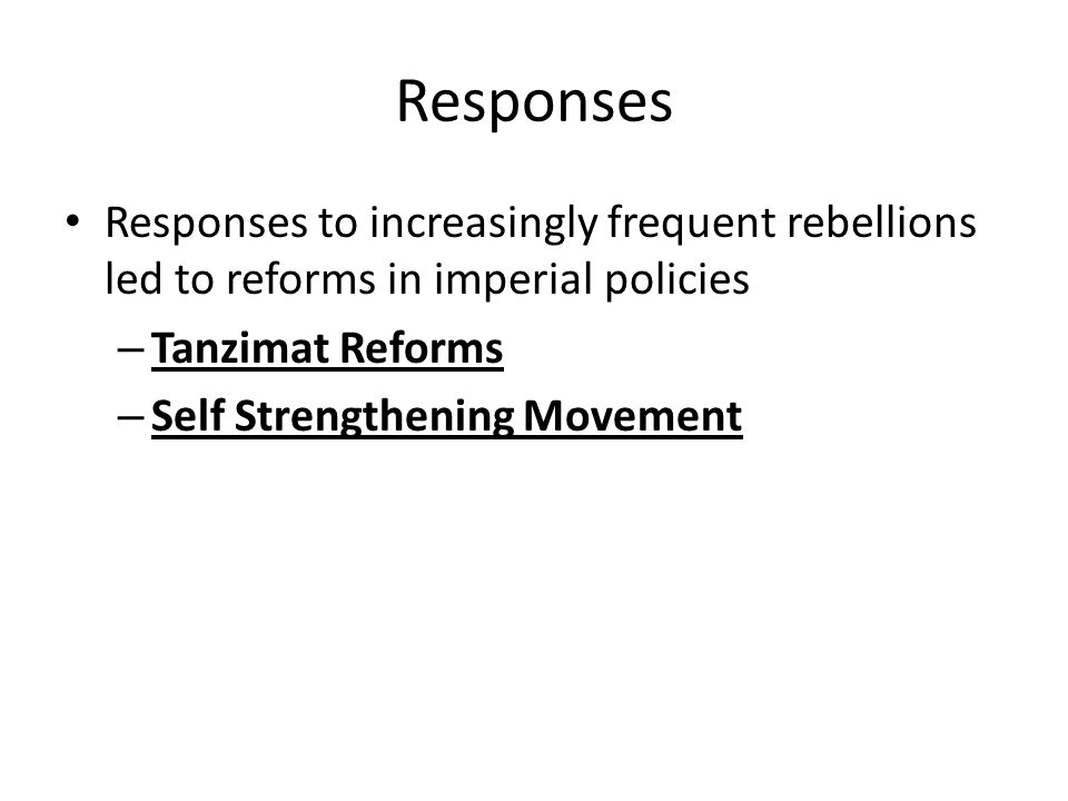 Responses Responses to increasingly frequent rebellions led to reforms in imperial policies. Tanzimat Reforms.