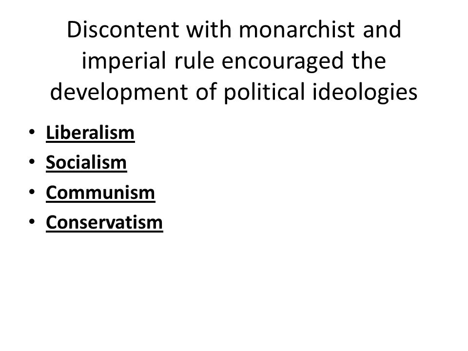 Discontent with monarchist and imperial rule encouraged the development of political ideologies