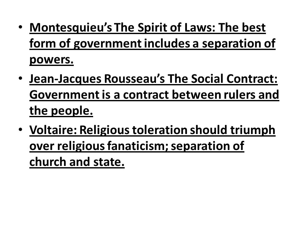 Montesquieu's The Spirit of Laws: The best form of government includes a separation of powers.
