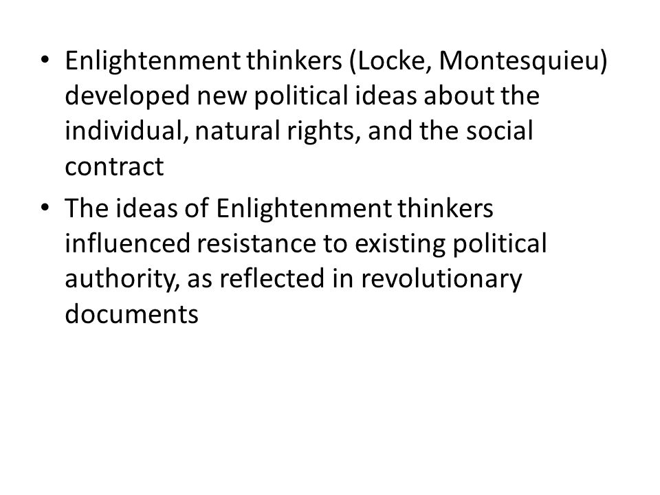 Enlightenment thinkers (Locke, Montesquieu) developed new political ideas about the individual, natural rights, and the social contract