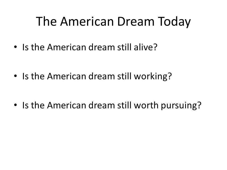 is the american dream still alive the american dream and the individual dream But is the american dream still alive for these communities learn more from our immigrant sentiment study, and discover the stories of individuals pursuing their dreams we're inspired by the endless sacrifices that immigrants make every day to ensure the safety and security of their families.
