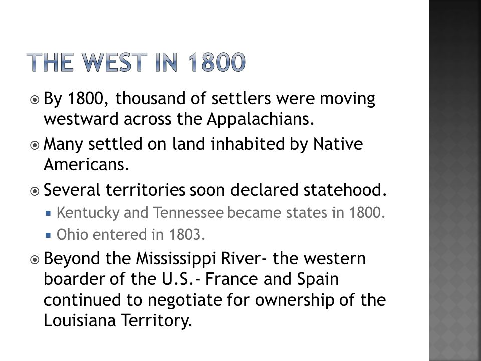 The West in 1800 By 1800, thousand of settlers were moving westward across the Appalachians. Many settled on land inhabited by Native Americans.
