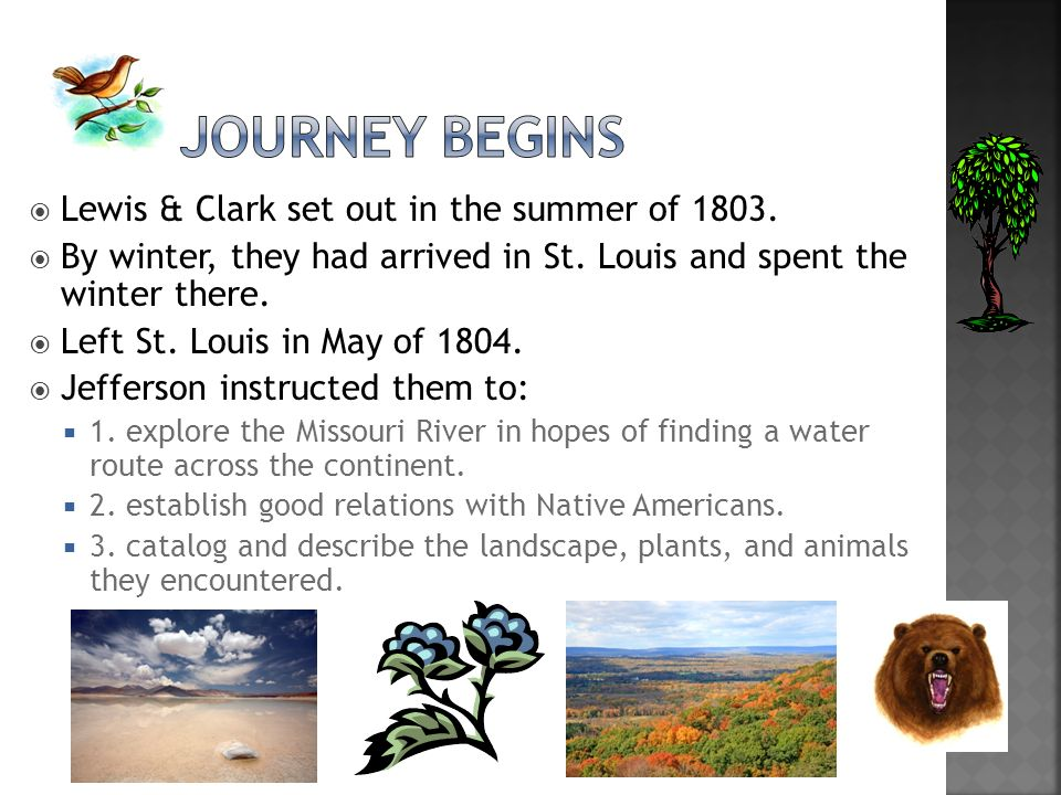 The Journey Begins Lewis & Clark set out in the summer of 1803.