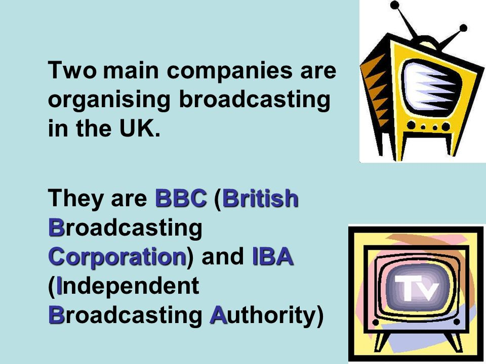 Two main companies are organising broadcasting in the UK.