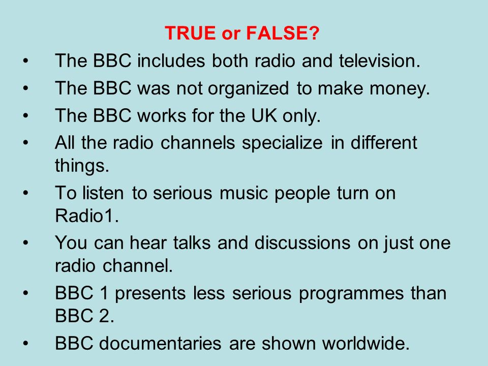 TRUE or FALSE The BBC includes both radio and television. The BBC was not organized to make money.