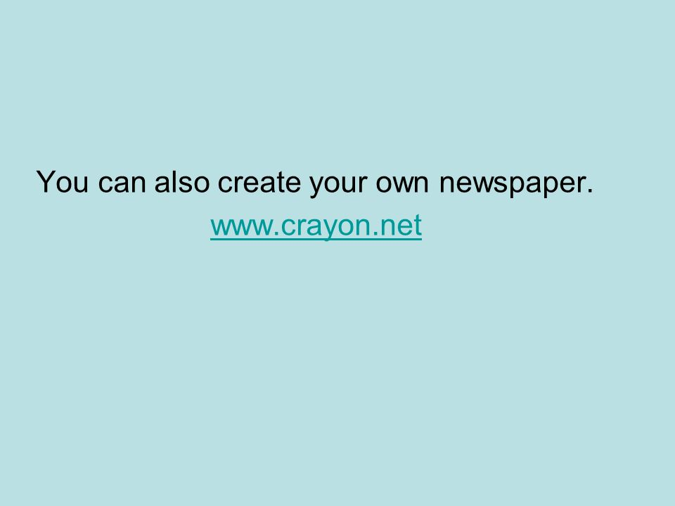 You can also create your own newspaper.