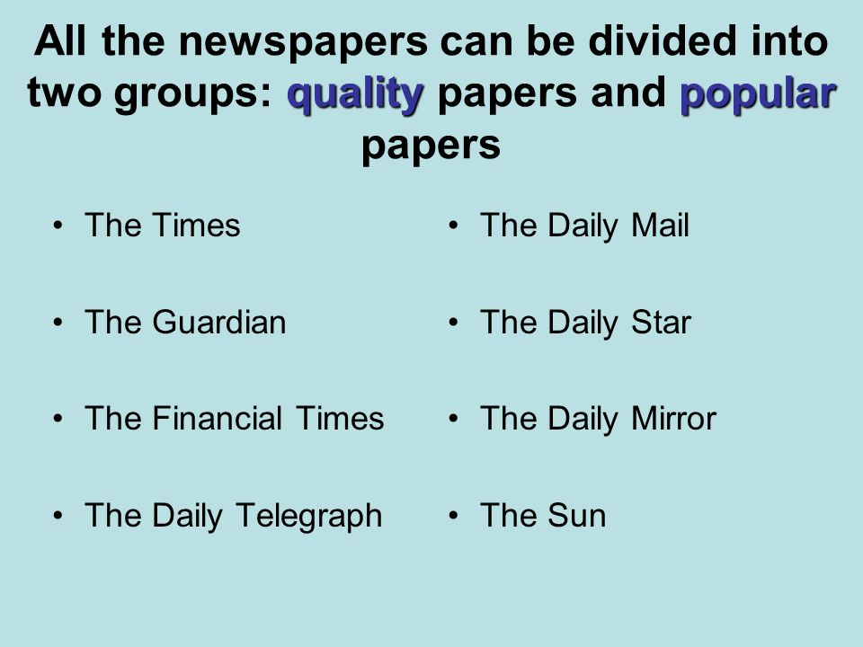 All the newspapers can be divided into two groups: quality papers and popular papers